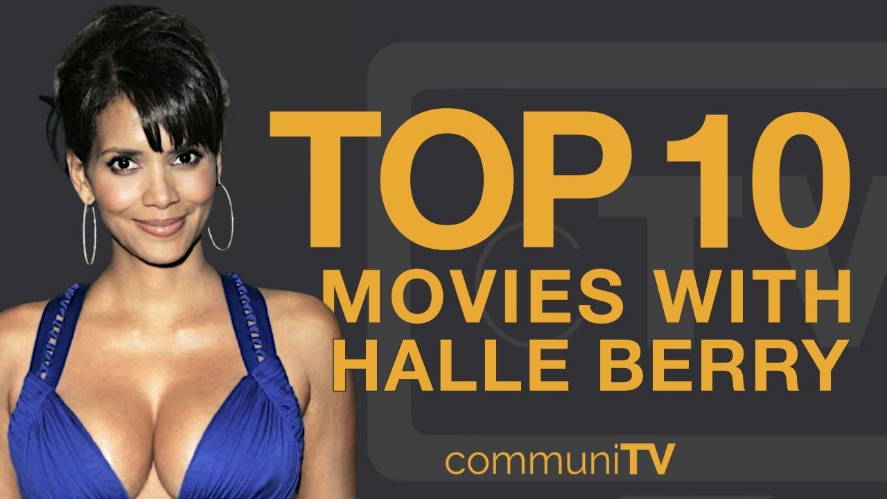Top 10 Halle Berry Movies