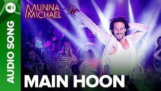 Main Hoon - Full Audio Song | Munna Michael | Tiger Shroff | Siddharth Mahadevan | Tanishk Baagchi