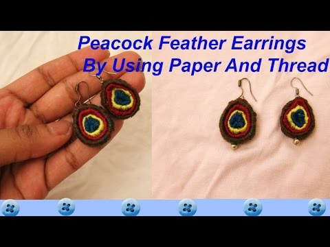How To Make Peacock Feather Earrings By Using Paper And Thread