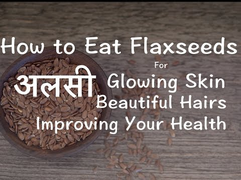 अलसी, How to Eat Flax Seeds for Weight Loss, Healthy Skin & Hairs, Improved Health | Hindi Video