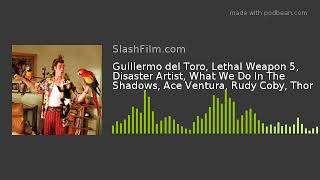 Guillermo del Toro, Lethal Weapon 5, Disaster Artist, What We Do In The Shadows, Ace Ventura, Rudy C