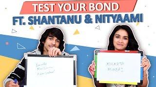 Test Your Bond Ft. Shantanu Maheshwari & Nityaami Shirke | Exclusive