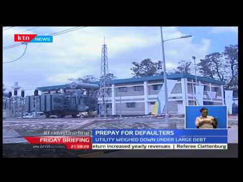 Friday briefing: KPLC aims to move defaulters to prepaid system to curb irregularities in payment