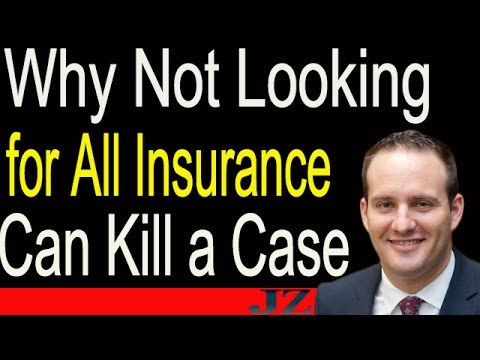 Why Not Looking for All Insurance Can Kill a Case