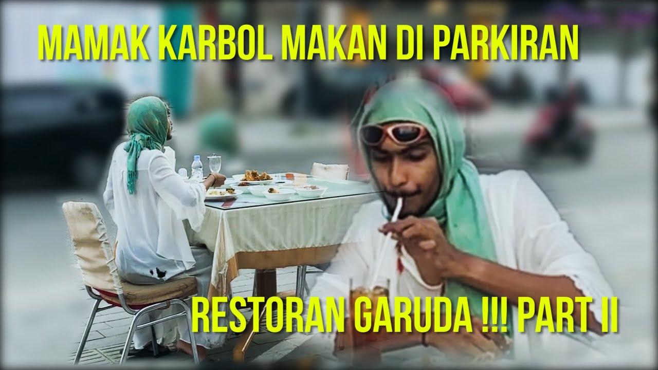 MAMAK KARBOL MAKAN DI PARKIRAN RUMAH MAKAN GARUDA!!! PART II