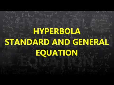 HYPERBOLA-STANDARD AND GENERAL EQUATION