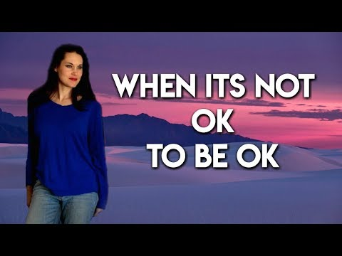When The Only Way To Be OK is to NOT Be OK - Teal Swan