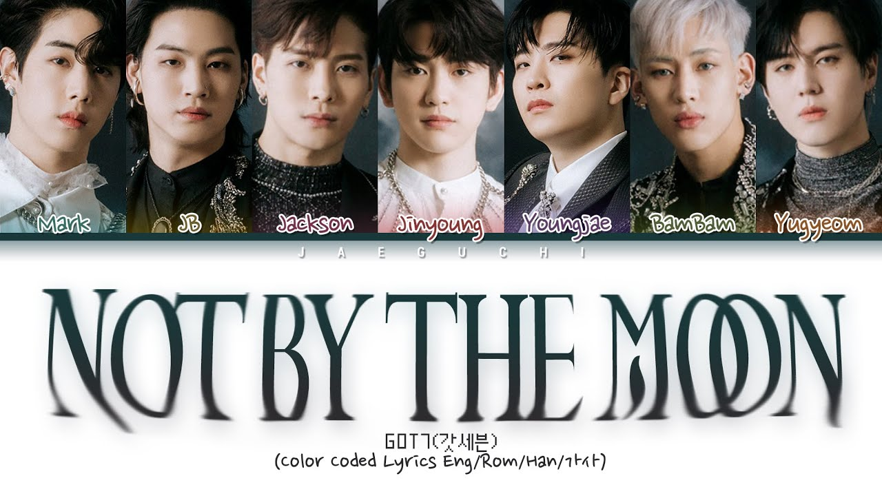 "GOT7 ""NOT BY THE MOON"" (Color Coded s Eng/Rom/Han/가사)"