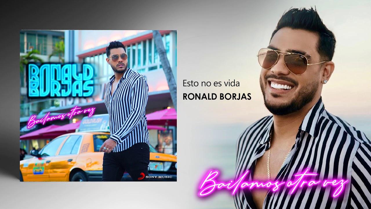RONALD BORJAS -ESTO NO ES VIDA- BAILAMOS OTRA VEZ