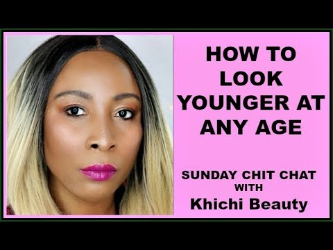 HOW TO LOOK YOUNGER AT ANY AGE | SUNDAY CHIT CHAT WITH Khichi Beauty
