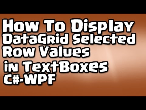 C# - WPF - How To Display DataGrid Selected Row Values in Text Boxes