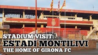 Stadium Visit: Estadi Montilivi: The Home Of Girona Football Club (la Liga)