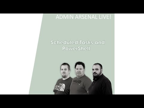 Admin Arsenal Live! : Scheduled Tasks and PowerShell