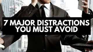 7 Major Distractions You Must Avoid