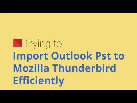 Import Pst to Thunderbird | Convert Outlook to Mozilla Thunderbird
