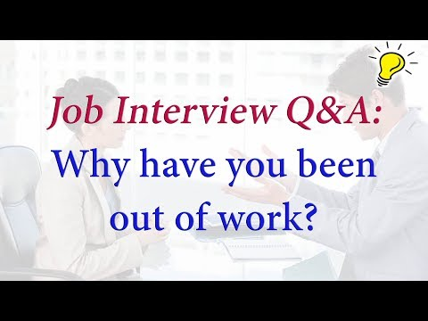 Why Have You Been Out Of Work? - Sample Answers For Tricky Job Interview Questions