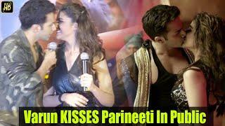 Varun Dhawan KISSES Parineeti Chopra In PUBLIC The Bollywood Way !