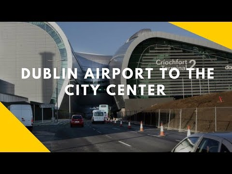 HOW TO GO FROM DUBLIN AIRPORT TO THE CITY CENTER ( IRELAND)