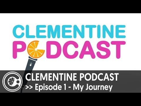Clementine Podcast Episode 1: My Journey