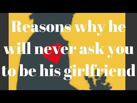 Reasons why he will never ask you to be his girlfriend