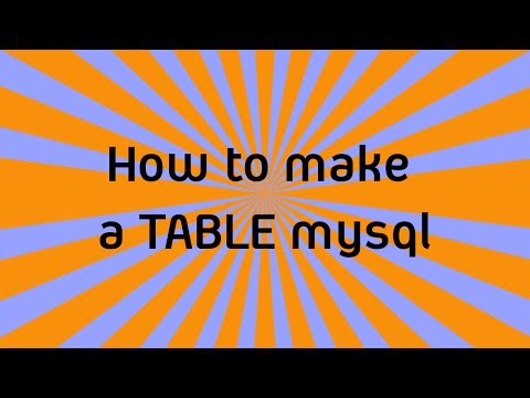 MYSQL: How to make a table
