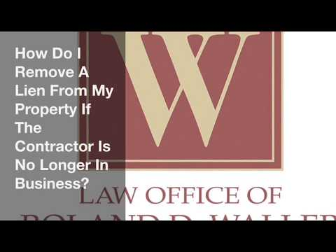 How Do I Remove A Lien From My Property If The Contractor Is No Longer In Business?