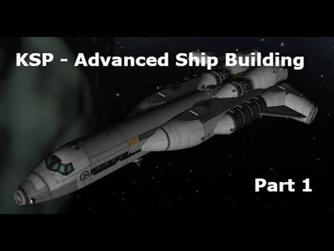 KSP - Advanced Ship Building Pt 1