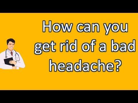 How can you get rid of a bad headache ? | Best Health FAQ Channel