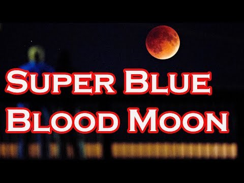First time in 150 years: The rare Super Blue Blood Moon is finally here!