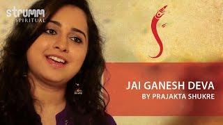 Jai Ganesh Deva Aarti I Prajakta Shukre