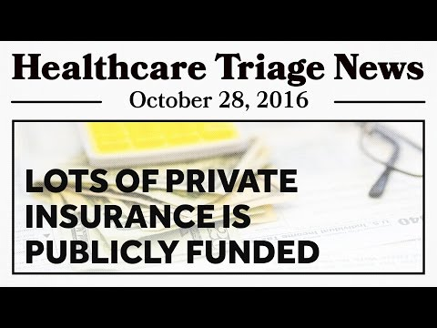 Lots of Private Insurance is Publicly Funded