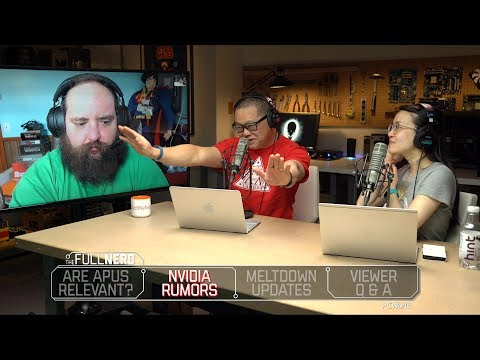Will APUs stay relevant? Plus: Nvidia rumors, Spectre/Meltdown updates, Q&A   The Full Nerd Ep 41