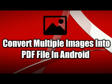 Convert Multiple Images Into PDF File In Android