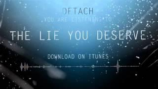 DETACH - THE LIE YOU DESERVE  [OFFICIAL AUDIO]