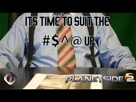 Suit the %*#$ up. - Planetside 2.