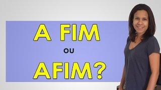 A fim ou Afim - Afinal, Qual é o Certo?