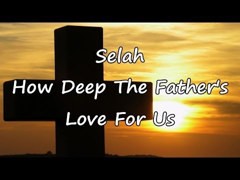 Selah - How Deep The Father's Love For Us [with lyrics]