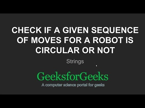 Check if a given sequence of moves for a robot is circular or not | GeeksforGeeks