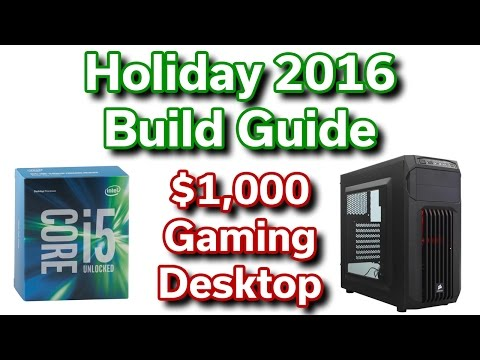 $1,000 Gaming Desktop - 2016 Holiday Build Guide