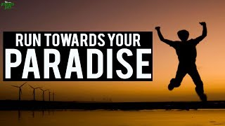 Run Towards Your Paradise