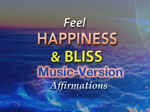 Feel Happiness & Bliss - With Uplifting Music - Super-Charged Affirmations