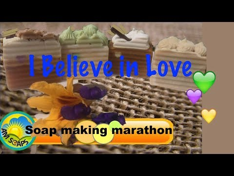 Soap making marathon - I Believe in Love