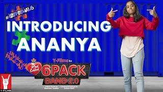 6 Pack Band 2.0 | Introducing Ananya