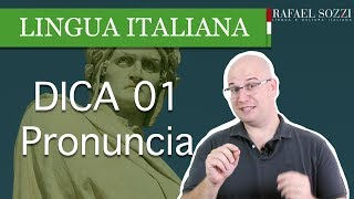 Aula 01 - Lingua Italiana - Dicas 01 La Pronuncia