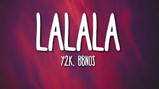 Y2K, bbno$ - Lalala (Lyrics) 🎵