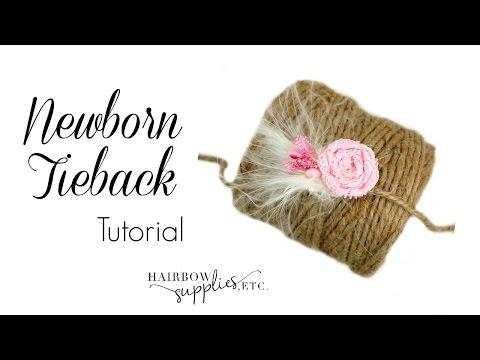 Newborn Tieback Tutorial - Hairbow Supplies, Etc.