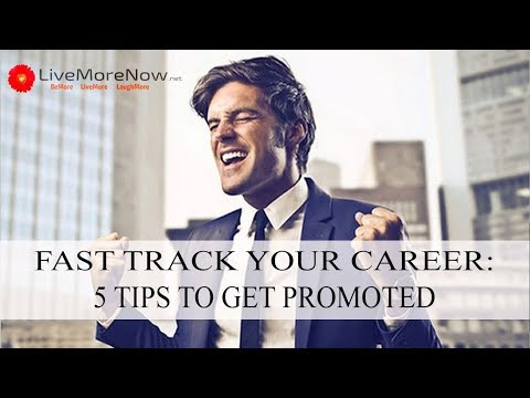 Fast Track Your Career -- 5 Tips to Get Promoted
