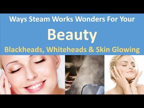 ways steam works wonders for your beauty | Will get get rid of blackheads and whiteheads