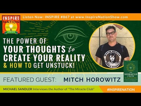 🌟MITCH HOROWITZ: The Power of Your Thoughts to Create Your Reality   The Miracle Club   Manifest!