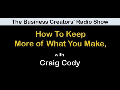 The Business Creators' Radio Show: How To Keep More of What You Make, With Craig Cody